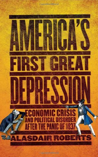 America's First Great Depression: Economic Crisis and Political Disorder After the Panic of 1837 9780801450334