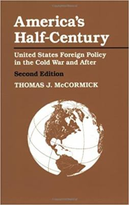 America's Half-Century: United States Foreign Policy in the Cold War and After 9780801850110