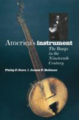 America's Instrument: The Banjo in the Nineteenth-Century 9780807824849