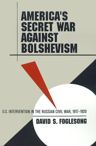 America's Secret War Against Bolshevism: U.S. Intervention in the Russian Civil War, 1917-1920 9780807849583