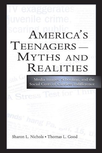 America's Teenagers--Myths and Realities: Media Images, Schooling, and the Social Costs of Careless Indifference 9780805848519