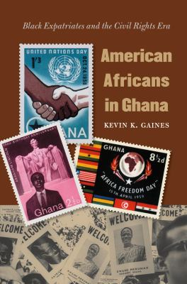 American Africans in Ghana: Black Expatriates and the Civil Rights Era 9780807830086