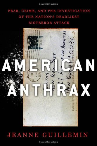 American Anthrax: Fear, Crime, and the Investigation of the Nation's Deadliest Bioterror Attack 9780805091045
