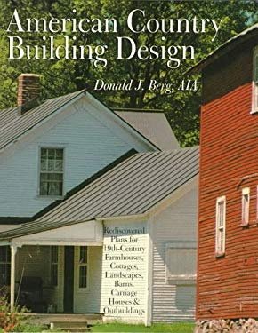 American Country Building Design: Rediscovered Plans for 19th-Century American Farmhouses, Cottages, Landscapes, Barns, Carriage Houses & Outbuildings 9780806996745