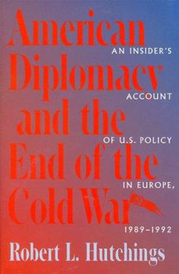 American Diplomacy and the End of the Cold War: An Insider's Account of Us Diplomacy in Europe, 1989-1992 9780801856204