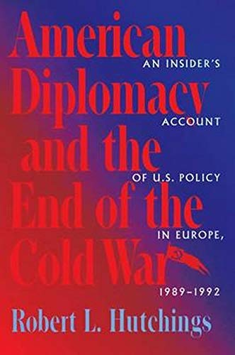 American Diplomacy and the End of the Cold War: An Insider's Account of Us Diplomacy in Europe, 1989-1992 9780801856211