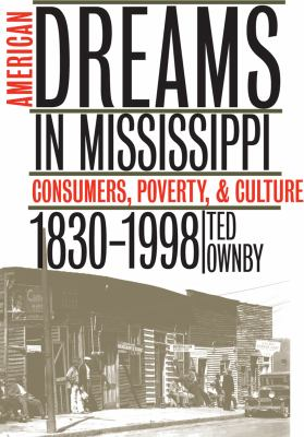 American Dreams in Mississippi: Consumers, Poverty, and Culture, 1830-1998 9780807848067