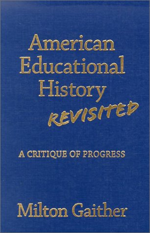 American Educational History Revisited: A Critique of Progress 9780807742907