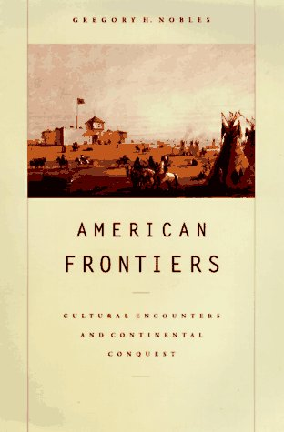 American Frontiers: Cultural Encounters and Continental Conquest 9780809016020