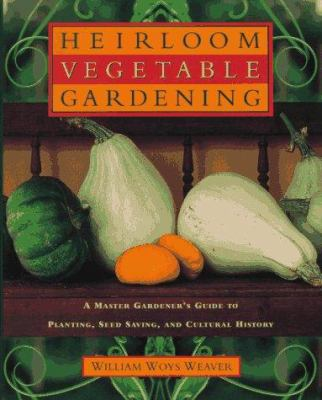 American Heirloom Vegetables: A Master Gardener's Guide to Planting, Seed-Saving, and Cultural History 9780805040258