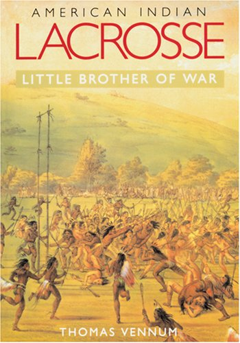 American Indian Lacrosse: Little Brother of War 9780801887642
