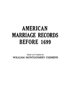 American Marriage Records Before 1699 9780806300757