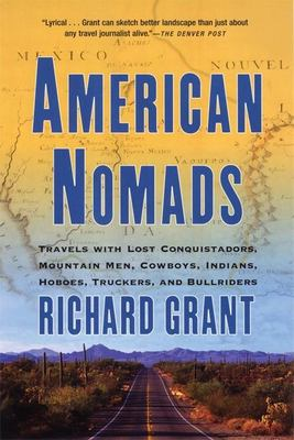 American Nomads: Travels with Lost Conquistadors, Mountain Men, Cowboys, Indians, Hoboes, Truckers, and Bullriders 9780802141804