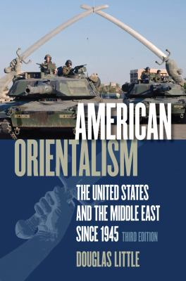 American Orientalism: The United States and the Middle East Since 1945 9780807858981