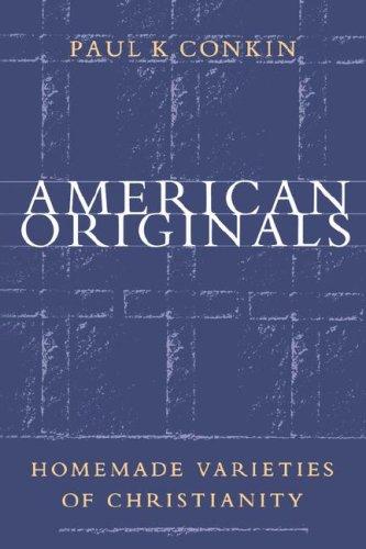 American Originals: Homemade Varieties of Christianity - Conkin, Paul Keith