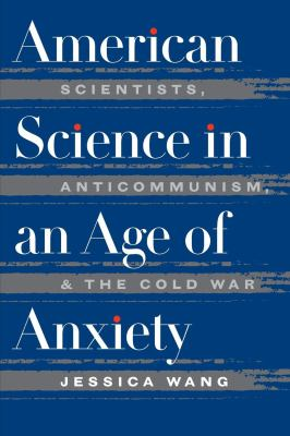 American Science in an Age of Anxiety: Scientists, Anticommunism, and the Cold War 9780807824474