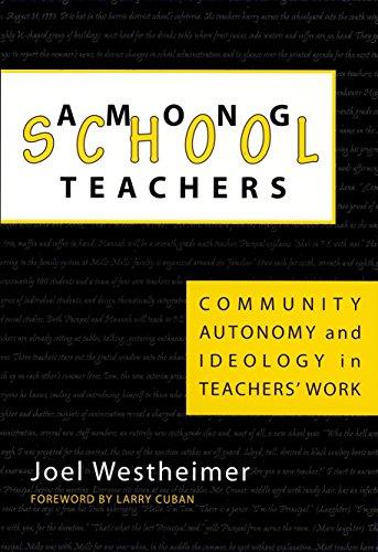 Among Schoolteachers: Community, Autonomy, and Ideology in Teachers' Work 9780807737446