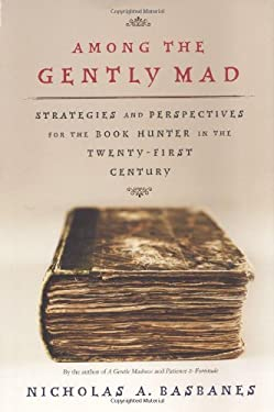 Among the Gently Mad: Strategies and Perspectives for the Book Hunter in the 21st Century 9780805051599