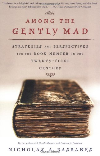 Among the Gently Mad: Strategies and Perspectives for the Book Hunter in the 21st Century 9780805074413