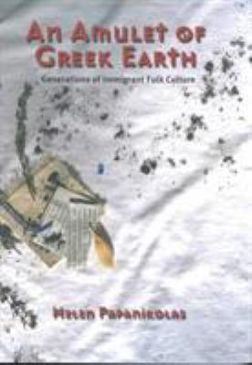 Amulet of Greek Earth: Generations of Immigrant Folk Culture 9780804010382
