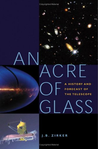An Acre of Glass: A History and Forecast of the Telescope 9780801882340