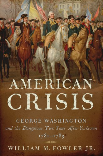 American Crisis: George Washington and the Dangerous Two Years After Yorktown, 1781-1783 9780802717061