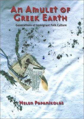An Amulet of Greek Earth: Generations of Immigrant Folk Culture 9780804010375