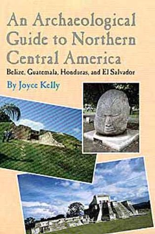 An Archaeological Guide to Northern Central America: Belize, Guatemala, Honduras, and El Salvador 9780806128610