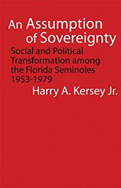 An Assumption of Sovereignty: Social and Political Transformation Among the Florida Seminoles, 1953-1979 9780803222496