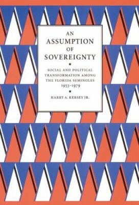 An  Assumption of Sovereignty Assumption of Sovereignty: Social and Political Transformation Among the Florida Seminosocial and Political Transformati 9780803227286
