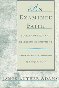 An Examined Faith: Social Context and Religious Commitment 9780807016114