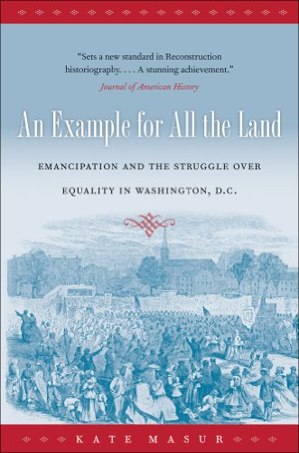 An Example for All the Land: Emancipation and the Struggle Over Equality in Washington, D.C. 9780807872666