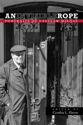 An Invisible Rope: Portraits of Czeslaw Milosz 9780804011334