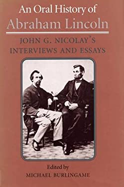 An Oral History of Abraham Lincoln: John G. Nicolay's Interviews and Essays 9780809320547