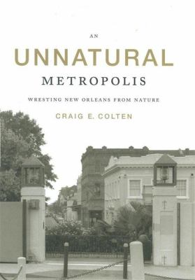 An Unnatural Metropolis: Wresting New Orleans from Nature 9780807132005