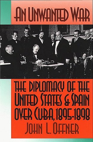 An Unwanted War: The Diplomacy of the United States and Spain Over Cuba, 1895-1898 9780807820384