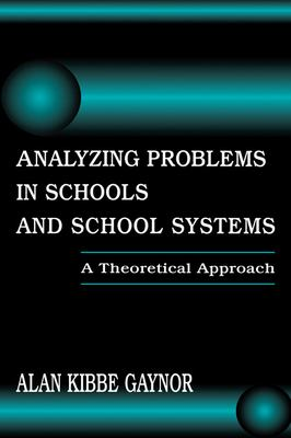 Analyzing Problems in Schools and School Systems: A Theoretical Approach 9780805826432