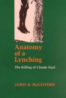 Anatomy of a Lynching: The Killing of Claude Neal 9780807117668