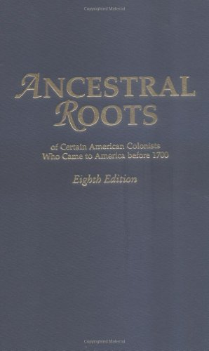 Ancestral Roots of Certain American Colonists Who Came to America Before 1700. Lineages from Afred the Great, Charlemagne, Malcolm of Scotland, Robert 9780806317526