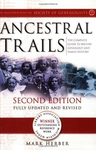 Ancestral Trails: The Complete Guide to British Genealogy and Family History. Second Edition, Fully Updated and Revised 9780806317717