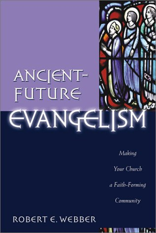Ancient-Future Evangelism: Making Your Church a Faith-Forming Community 9780801091605