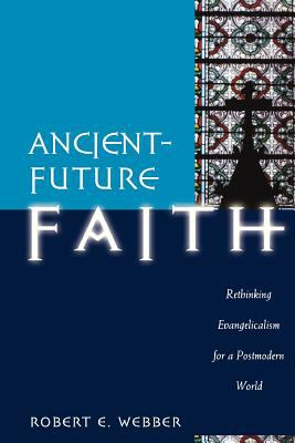 Ancient-Future Faith: Rethinking Evangelicalism for a Postmodern World 9780801060298