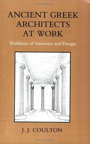 Ancient Greek Architects at Work: Problems of Structure and Design 9780801492341