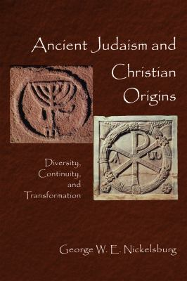 Ancient Judaism and Christian Origins: Diversity, Continuity, and Transformation 9780800636128