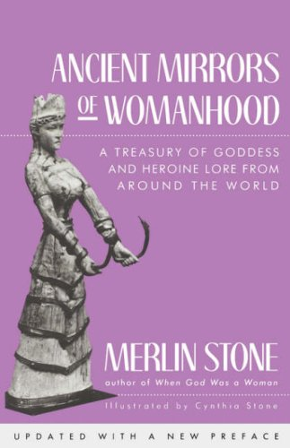 Ancient Mirrors of Womanhood: A Treasury of Goddess and Heroine Lore from Around the World 9780807067512