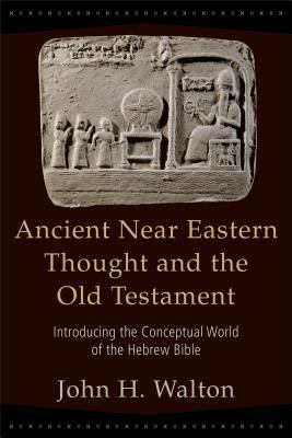 Ancient Near Eastern Thought and the Old Testament: Introducing the Conceptual World of the Hebrew Bible 9780801027505