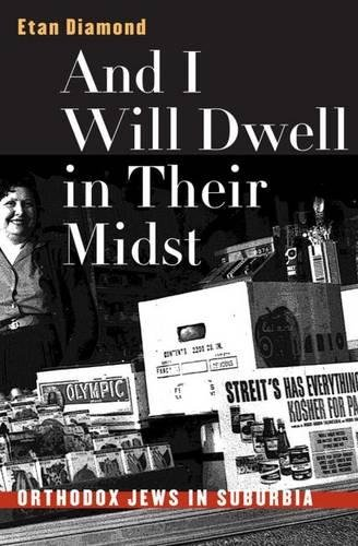 And I Will Dwell in Their Midst: Orthodox Jews in Suburbia 9780807825761