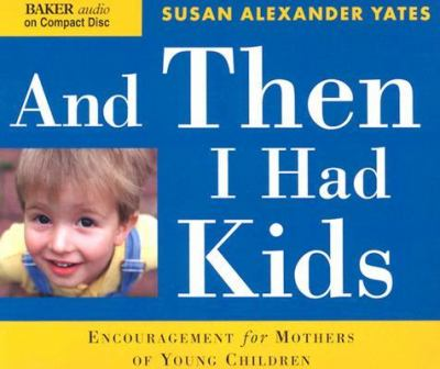And Then I Had Kids: Encouragement for Mothers of Young Children 9780801030338