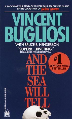 And the Sea Will Tell Bruce B. Henderson, Vincent Bugliosi
