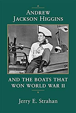 Andrew Jackson Higgins and the Boats That Won World War II 9780807123393
